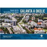 Galanta a okolie z neba: Galanta and Its Surroundings From Heaven - Kniha