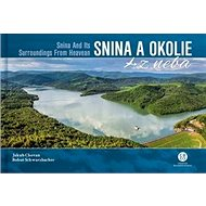Snina a okolie z neba: Snina And Its Surroundings From Heaven - Kniha
