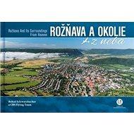 Rožňava a okolie z neba: Rožňava and Its Surroundings From Heaven - Kniha