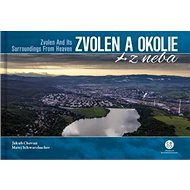 Zvolen a okolie z neba: Zvolen and Its Surroundings From Heaven - Kniha