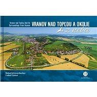 Vranov nad Topľou a okolie z neba: Vranov nad Topľou and Its Surroundings From Heaven