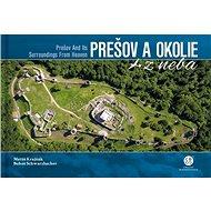 Prešov a okolie z neba: Prešov and Its Surroundings From Heaven - Kniha