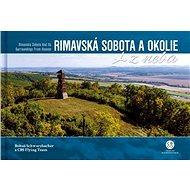 Rimavská Sobota a okolie z neba: Rimavská Sobota and Its Surroundings From Heaven - Kniha