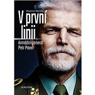 V první linii: Armádní generál Petr Pavel - Kniha