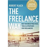 The Freelance Way: Best Business Practices, Tools & Strategies for Freelancers - Kniha