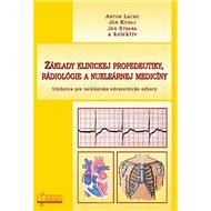 Základy klinickej propedeutiky, rádiológie a nukleárnej medicíny: Učebnica pre nelekárske zdravotníc - Kniha