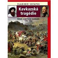 Kavkazská tragédie: Ruské dobývání Kavkazu 1783–1864