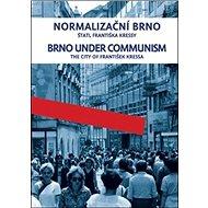 Normalizační Brno I./ Brno under communism: Štatl Františka Kressy / the city of František Kressa - Kniha