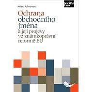 Ochrana obchodního jména: a její projevy ve známkoprávní reformě EU - Kniha