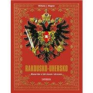 Rakousko-Uhersko: Monarchie a lidé slovem i obrazem