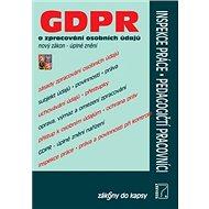 GDPR a zpracování osobních údajú: nový zákon - úplné znění,Inspekce práce, Pedagogičtí pracovníci - Kniha