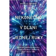 Nekonečno v dlani jednej ruky: 50 divov života a vesmíru, ktoré odhaľujú zázračný svet okolo nás - Kniha
