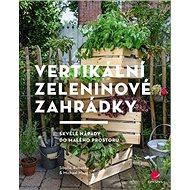 Kniha Vertikální zeleninové zahrádky: Skvělé nápady do malého prostoru - Kniha