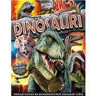 Dinosauři: Detailní pohled na nejfantastičtější dinosaury světa - Kniha