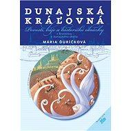 Dunajská kráľovná: Povedsti, báje a historické obrázky z Bratislavy a dunajského okolia - Kniha