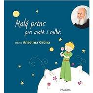 Malý princ pro malé i velké: Očima Anselma Grüna - Kniha