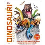 Dinosauři v kostce: Více než 60 prehistorických tvorů ... - Kniha