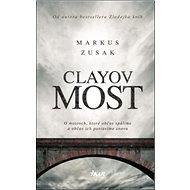 Clayov most: O mostoch, ktoré občas spálime a občas ich postavíme znova - Kniha