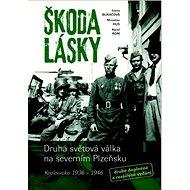 Škoda lásky: Druhá světová válka na severním Plzeňsku (Kralovicko 1936 – 1946) - Kniha
