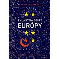 Zvláštna smrť Európy: Imigrácia, identita, islam - Kniha