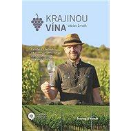 Krajinou vína: Cestopis o putování za vínem, příběhy odrůd a pozoruhodnosti vinařských oblastí