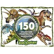 Dinosaury Zabávaj sa a nalepuj zas a znova!: 150 opakovane použiteľných samolepiek - Kniha