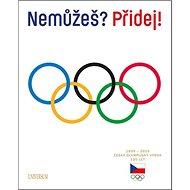 Nemůžeš? Přidej!: Český olympijský výbor 120 let, 1899-2019 - Kniha
