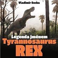 Legenda jménem Tyrannosaurus rex - Kniha