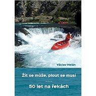 Žít se může, plout se musí: 50 let na řekách - Kniha