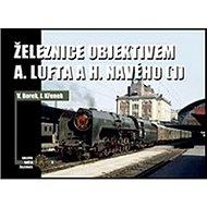 Železnice objektivem A. Lufta a H. Navého: (1) - Kniha