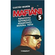 Mafiáni 5: Pápayovci, Sátorovci, Adamčovci, Muszka, Tóth - Kniha