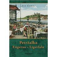 Petržalka: Engerau - Ligetfalu - Kniha