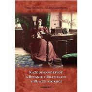 Každodenný život a bývanie v Bratislave v 19. a 20. storočí - Kniha