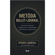 Metóda Bullet journal: Zachyťte minulosť Usporiadajte si prítomnosť Naplánujte si budúcnosť - Kniha