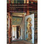 Ve jménu moudrosti: Ikonografie barokních knihoven na Moravě v 18. století - Kniha