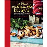 Kniha Pravá vietnamská kuchyně: Recepty a příběhy, které na váš talíř přinesou opravdové vietnamské jídlo - Kniha