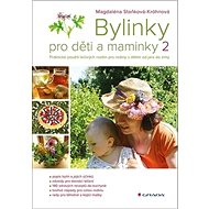 Bylinky pro děti a maminky 2: Praktické použití léčivých rostlin pro rodiny s dětmi od jara do zimy - Kniha