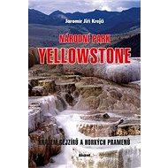 Národní park Yellowstone: Krajem gejzírů a horkých pramenů - Kniha