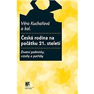 Česká rodina na počátku 21. století: Životní podmínky, vztahy a potřeby - Kniha