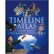 The Timeline Atlas: World History, Maps and Flags of Today's World - Kniha