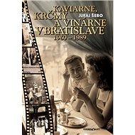 Kaviarne, krčmy a vinárne v Bratislave 1960-1989 - Kniha