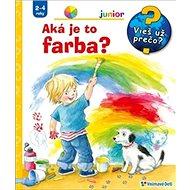Aká je to farba?: Vieš už prečo? Junior 2-4 roky - Kniha