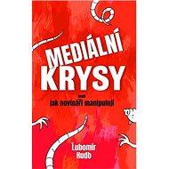Mediální krysy: aneb jak novináři manipulují - Kniha