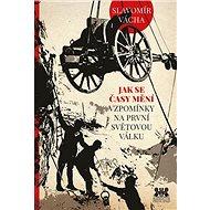 Jak se časy mění: Vzpomínky na první světovou válku - Kniha