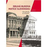 Druhá budova Matice Slovenskej: Od myšlienky po súčasnosť - Kniha