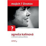 Mojich 7 životov: Agneša Kalinová v rozhovore s Janou Juráňovou - Kniha