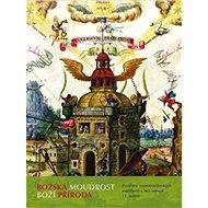 Božská moudrost Boží příroda: Poselství rosenkruciánských manifestů v řeči obrazů 17. století - Kniha