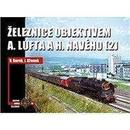 Železnice objektivem A. Lufta a H. Navého: (2) - Kniha