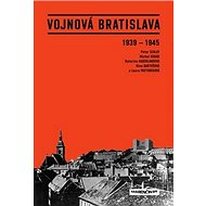 Vojnová Bratislava: 1939 - 1945 - Kniha