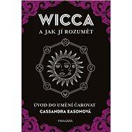 WICCA a jak jí rozumět: Úvod do umění čarovat - Kniha